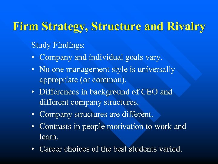 Firm Strategy, Structure and Rivalry Study Findings: • Company and individual goals vary. •