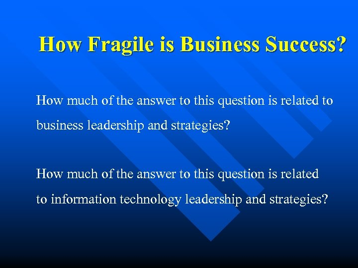 How Fragile is Business Success? How much of the answer to this question is