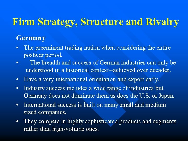 Firm Strategy, Structure and Rivalry Germany • The preeminent trading nation when considering the