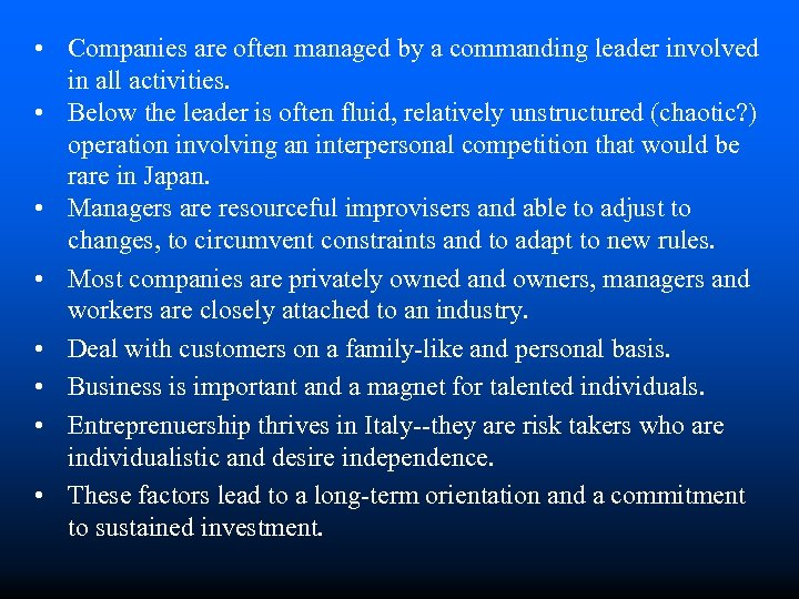 • Companies are often managed by a commanding leader involved in all activities.