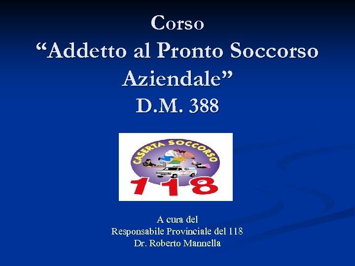 """Corso """"Addetto al Pronto Soccorso Aziendale"""" D. M. 388 A cura del Responsabile Provinciale"""