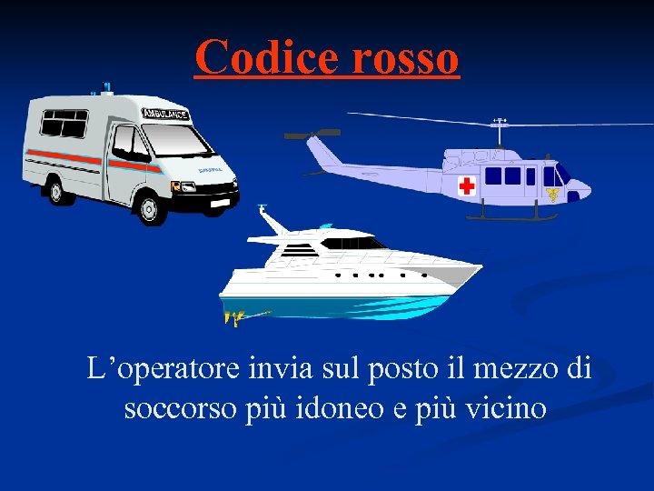Codice rosso L'operatore invia sul posto il mezzo di soccorso più idoneo e più
