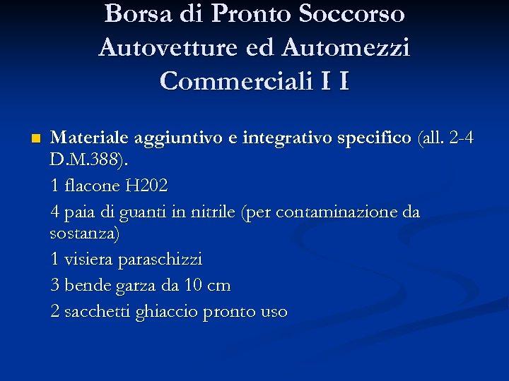 Borsa di Pronto Soccorso Autovetture ed Automezzi Commerciali I I n Materiale aggiuntivo e