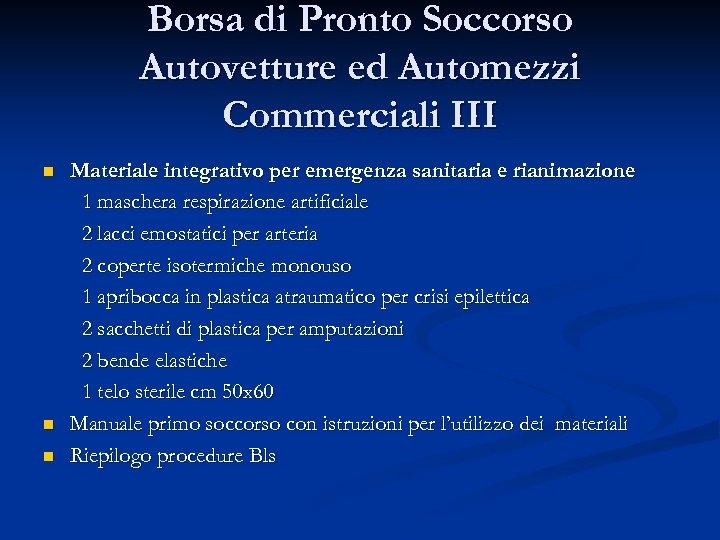 Borsa di Pronto Soccorso Autovetture ed Automezzi Commerciali III n n n Materiale integrativo