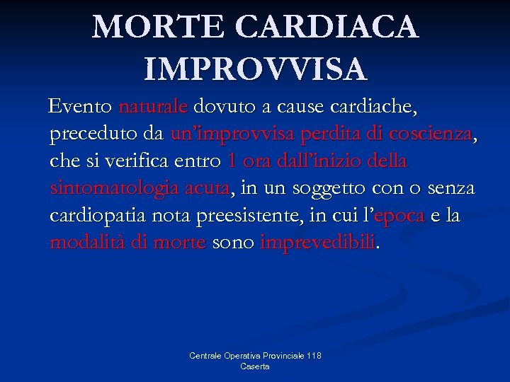 MORTE CARDIACA IMPROVVISA Evento naturale dovuto a cause cardiache, preceduto da un'improvvisa perdita di