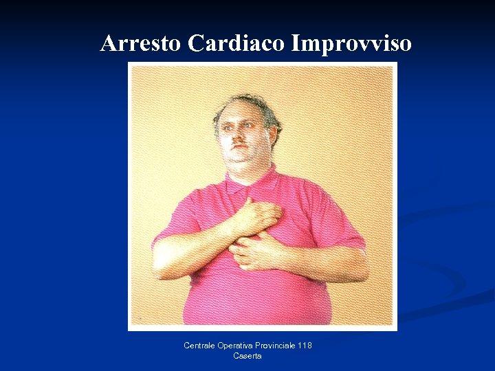 Arresto Cardiaco Improvviso Centrale Operativa Provinciale 118 Caserta