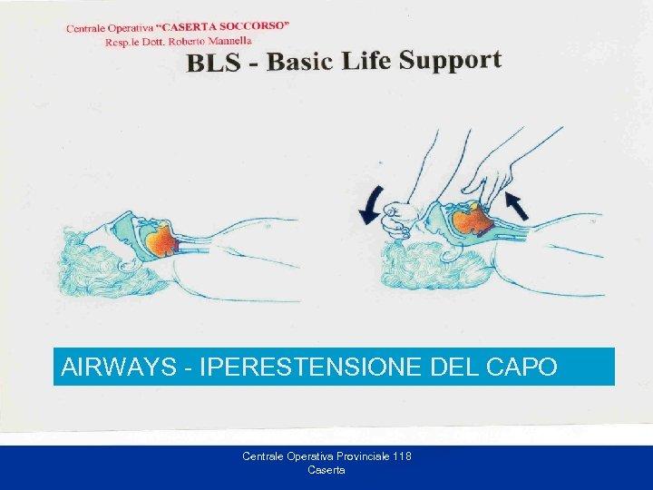 A = Airways AIRWAYS - IPERESTENSIONE DEL CAPO Centrale Operativa Provinciale 118 Caserta