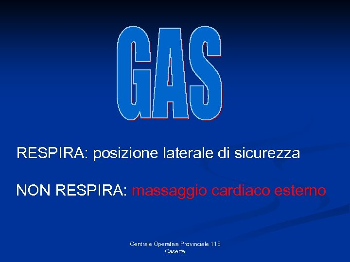 RESPIRA: posizione laterale di sicurezza NON RESPIRA: massaggio cardiaco esterno Centrale Operativa Provinciale 118