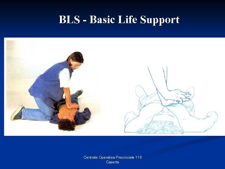 BLS - Basic Life Support Centrale Operativa Provinciale 118 Caserta
