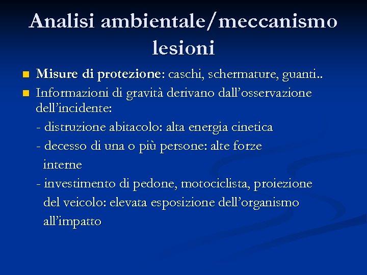 Analisi ambientale/meccanismo lesioni n n Misure di protezione: caschi, schermature, guanti. . Informazioni di
