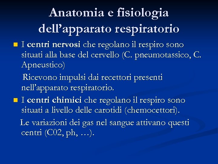 Anatomia e fisiologia dell'apparato respiratorio I centri nervosi che regolano il respiro sono situati