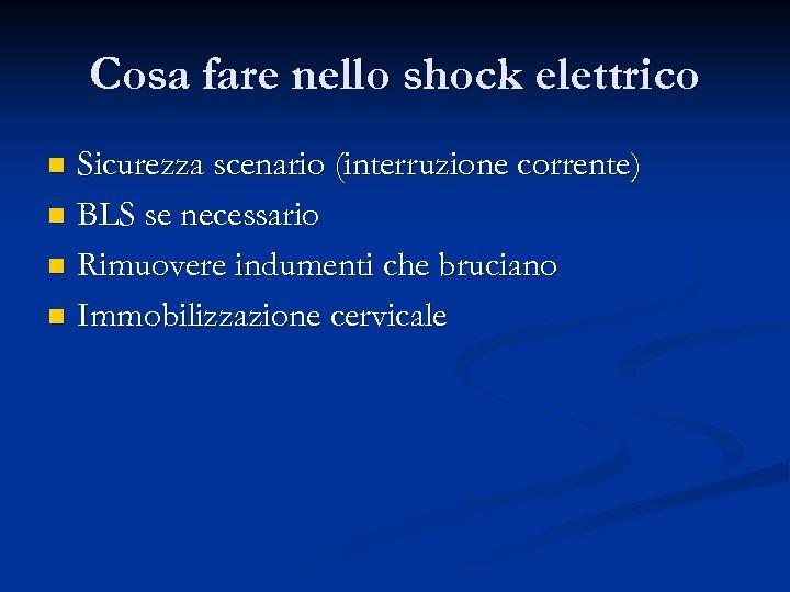 Cosa fare nello shock elettrico Sicurezza scenario (interruzione corrente) n BLS se necessario n