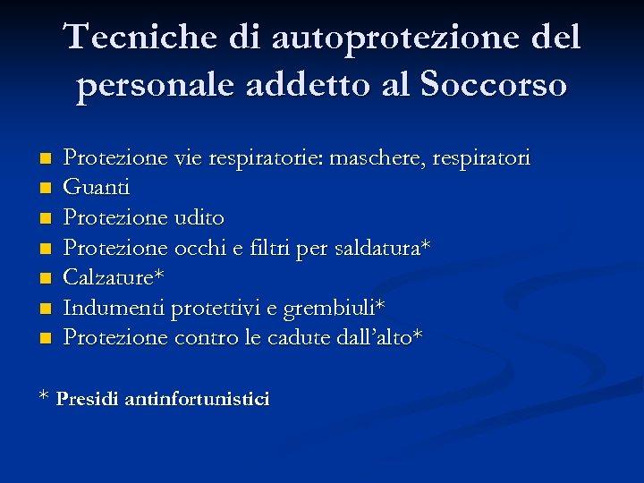 Tecniche di autoprotezione del personale addetto al Soccorso n n n n Protezione vie
