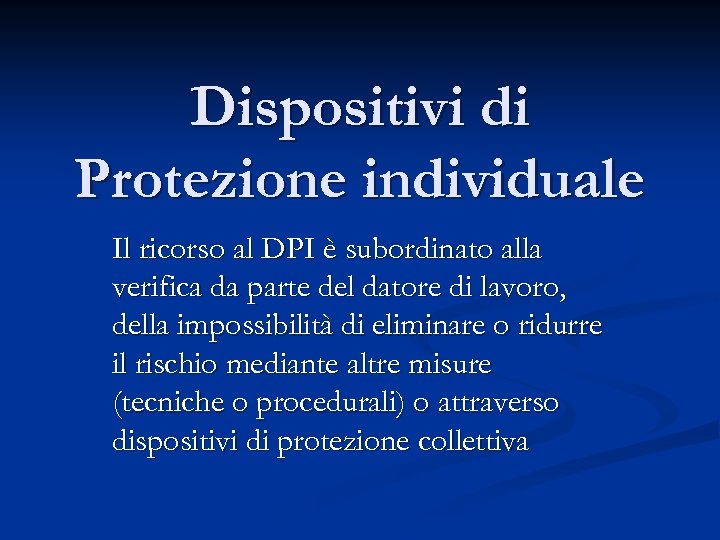 Dispositivi di Protezione individuale Il ricorso al DPI è subordinato alla verifica da parte