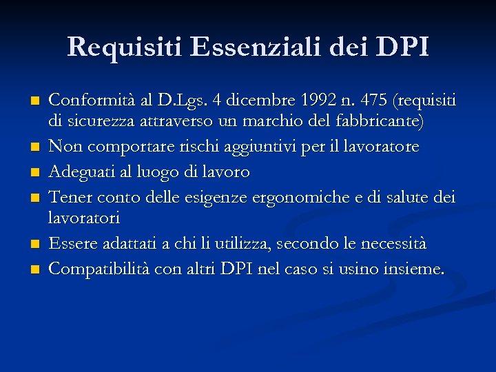 Requisiti Essenziali dei DPI n n n Conformità al D. Lgs. 4 dicembre 1992