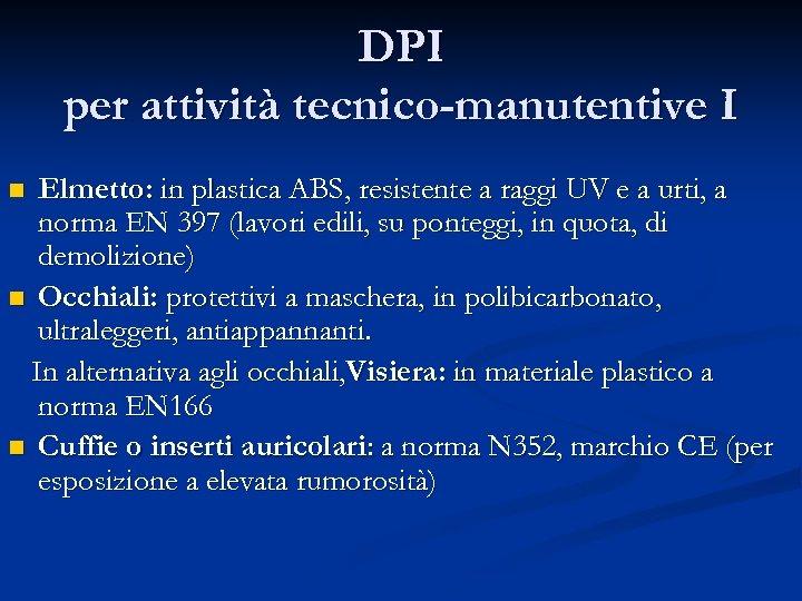 DPI per attività tecnico-manutentive I Elmetto: in plastica ABS, resistente a raggi UV e