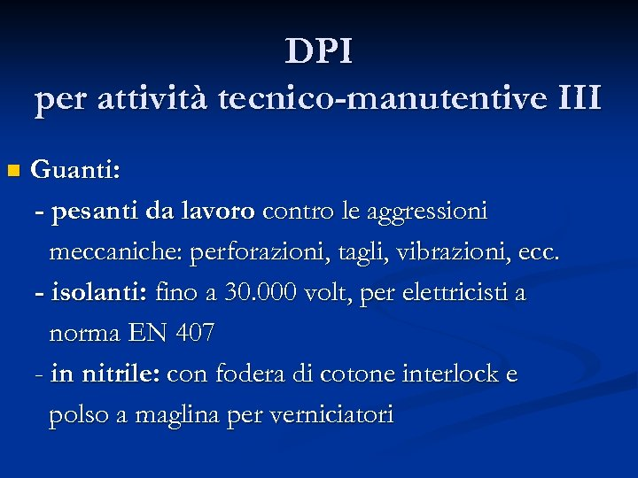 DPI per attività tecnico-manutentive III n Guanti: - pesanti da lavoro contro le aggressioni