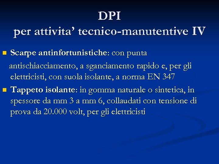 DPI per attivita' tecnico-manutentive IV Scarpe antinfortunistiche: con punta antischiacciamento, a sganciamento rapido e,