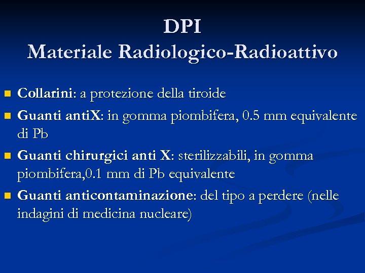 DPI Materiale Radiologico-Radioattivo n n Collarini: a protezione della tiroide Guanti. X: in gomma