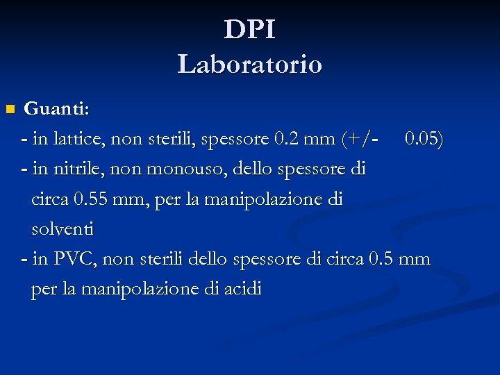 DPI Laboratorio n Guanti: - in lattice, non sterili, spessore 0. 2 mm (+/-