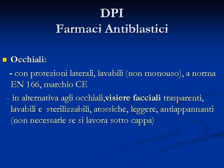 DPI Farmaci Antiblastici Occhiali: - con protezioni laterali, lavabili (non monouso), a norma EN