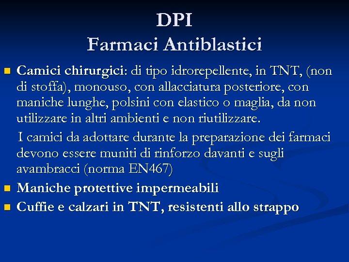 DPI Farmaci Antiblastici n n n Camici chirurgici: di tipo idrorepellente, in TNT, (non