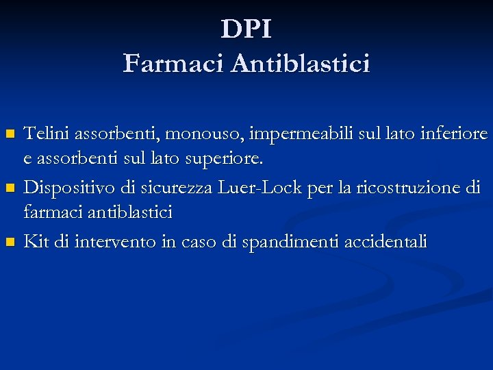 DPI Farmaci Antiblastici n n n Telini assorbenti, monouso, impermeabili sul lato inferiore e