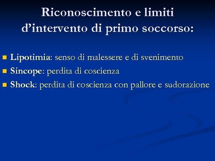 Riconoscimento e limiti d'intervento di primo soccorso: Lipotimia: senso di malessere e di svenimento