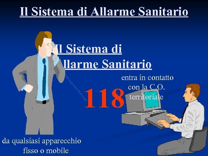 Il Sistema di Allarme Sanitario entra in contatto con la C. O. territoriale 118