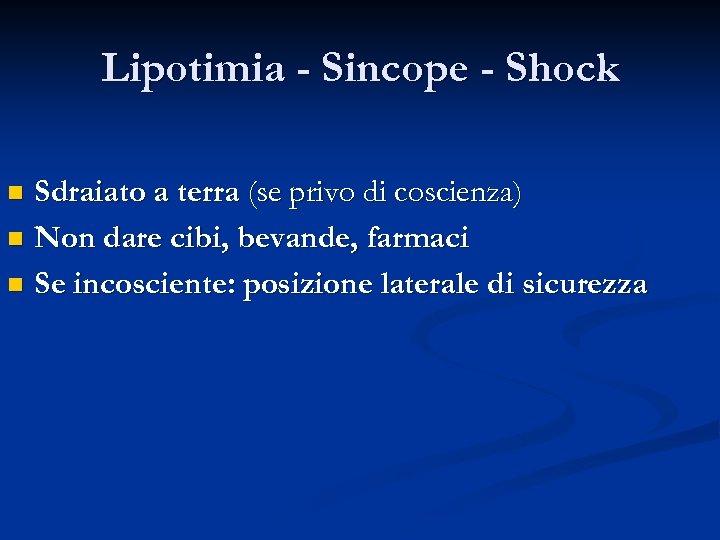 Lipotimia - Sincope - Shock Sdraiato a terra (se privo di coscienza) n Non