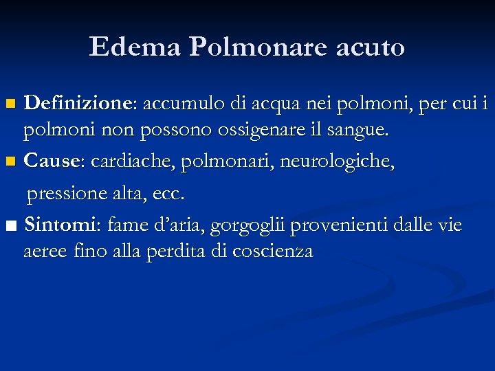 Edema Polmonare acuto Definizione: accumulo di acqua nei polmoni, per cui i polmoni non