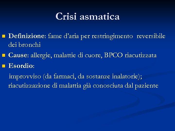 Crisi asmatica n n n Definizione: fame d'aria per restringimento reversibile dei bronchi Cause: