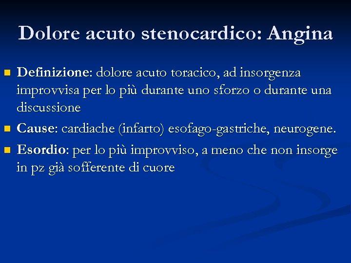 Dolore acuto stenocardico: Angina n n n Definizione: dolore acuto toracico, ad insorgenza improvvisa