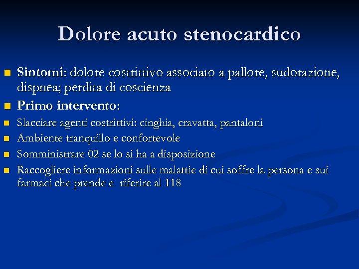 Dolore acuto stenocardico n n n Sintomi: dolore costrittivo associato a pallore, sudorazione, dispnea;