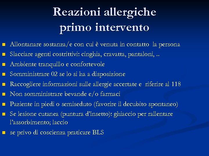 Reazioni allergiche primo intervento n n n n n Allontanare sostanza/e con cui è