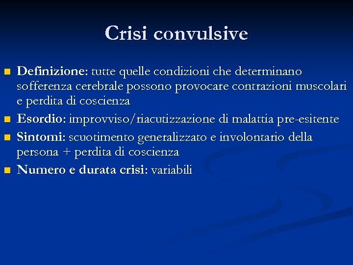 Crisi convulsive n n Definizione: tutte quelle condizioni che determinano sofferenza cerebrale possono provocare