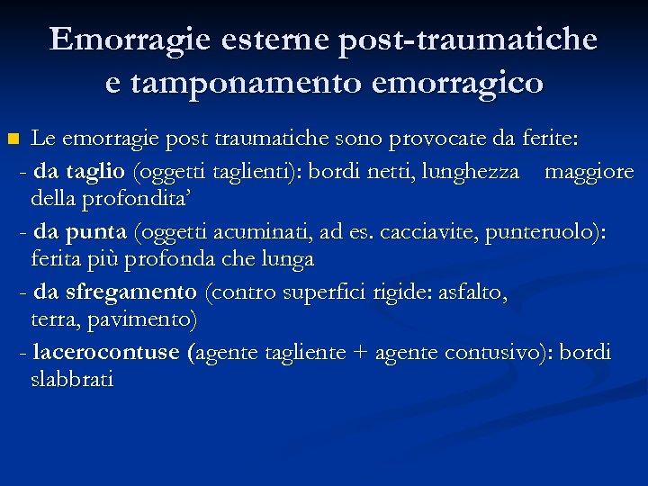 Emorragie esterne post-traumatiche e tamponamento emorragico Le emorragie post traumatiche sono provocate da ferite: