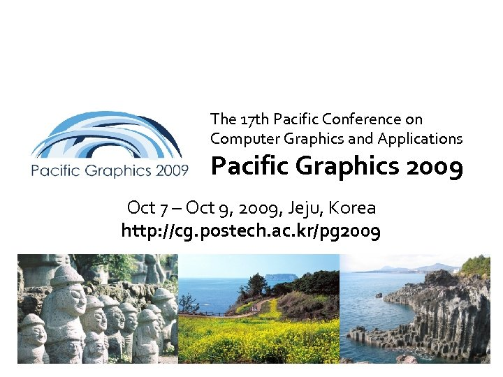 The 17 th Pacific Conference on Computer Graphics and Applications Pacific Graphics 2009 Oct