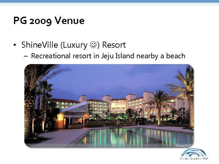 PG 2009 Venue • Shine. Ville (Luxury ) Resort – Recreational resort in Jeju