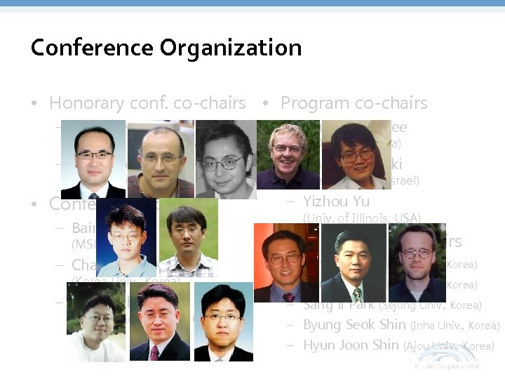 Conference Organization • Honorary conf. co-chairs • Program co-chairs – Hans-Peter Seidel – Seungyong