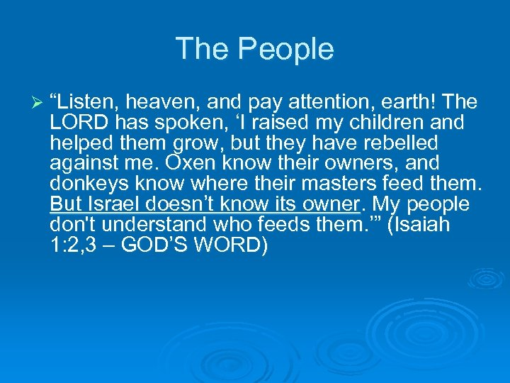 "The People Ø ""Listen, heaven, and pay attention, earth! The LORD has spoken, 'I"