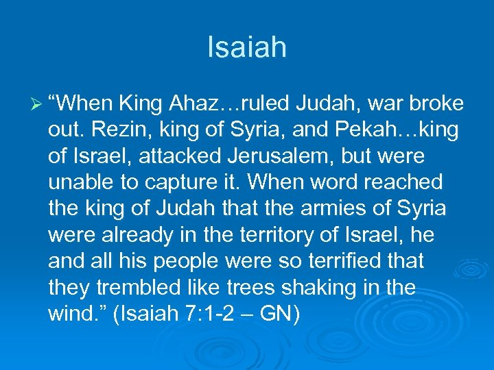 "Isaiah Ø ""When King Ahaz…ruled Judah, war broke out. Rezin, king of Syria, and"