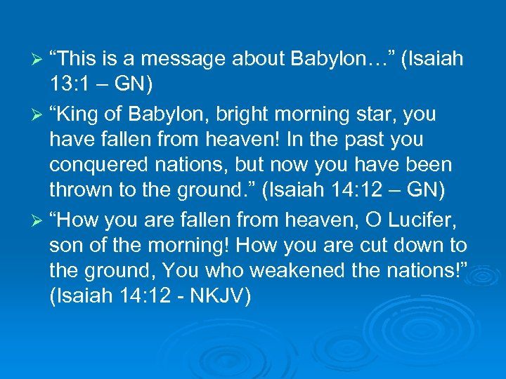 "Ø ""This is a message about Babylon…"" (Isaiah 13: 1 – GN) Ø ""King"