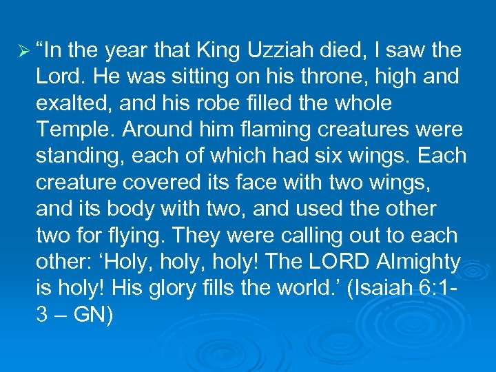 "Ø ""In the year that King Uzziah died, I saw the Lord. He was"