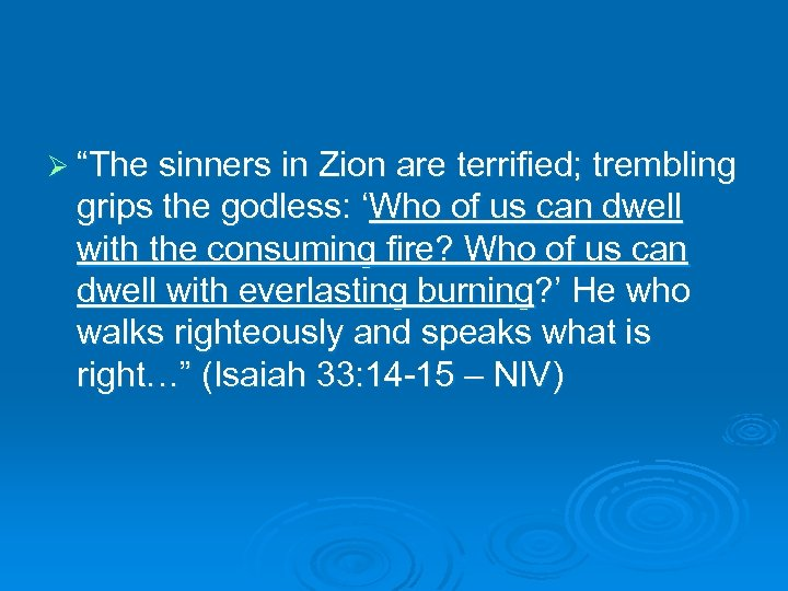 "Ø ""The sinners in Zion are terrified; trembling grips the godless: 'Who of us"