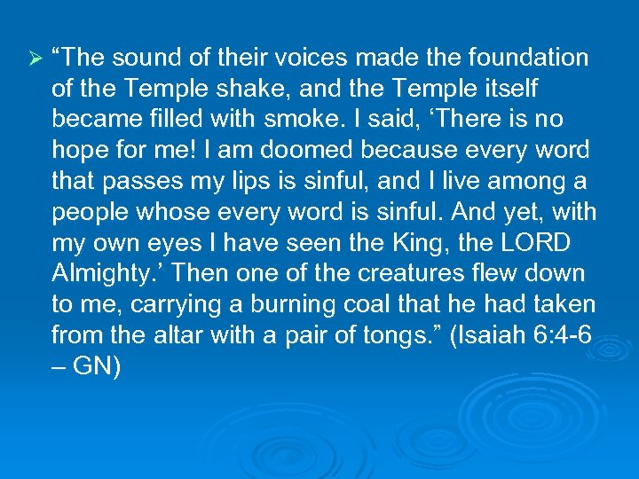 "Ø ""The sound of their voices made the foundation of the Temple shake, and"