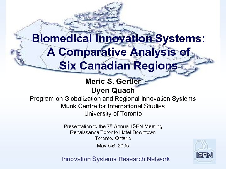 Biomedical Innovation Systems: A Comparative Analysis of Six Canadian Regions Meric S. Gertler Uyen