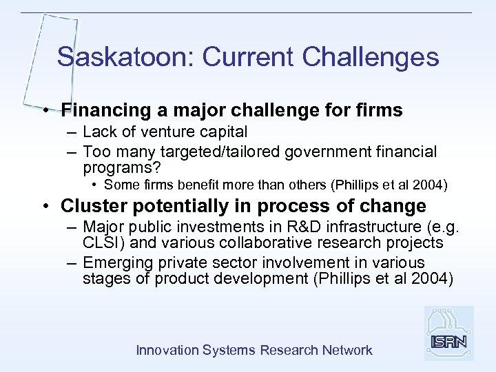 Saskatoon: Current Challenges • Financing a major challenge for firms – Lack of venture