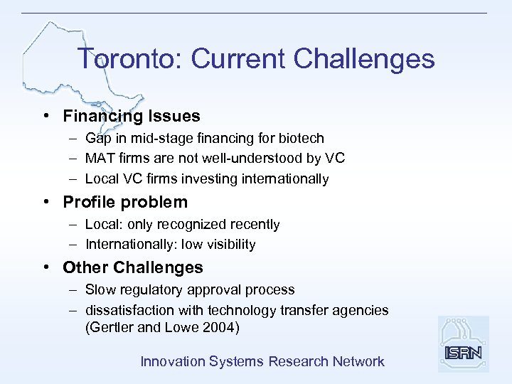 Toronto: Current Challenges • Financing Issues – Gap in mid-stage financing for biotech –