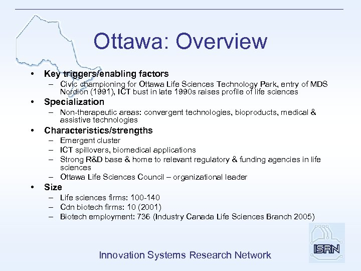 Ottawa: Overview • Key triggers/enabling factors – Civic championing for Ottawa Life Sciences Technology
